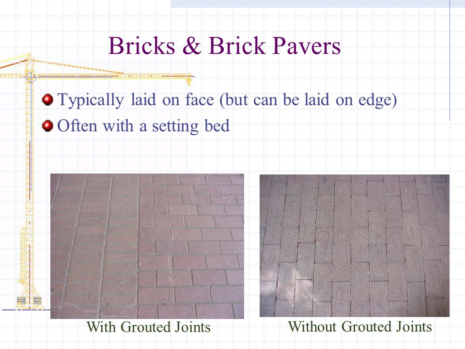 Bricks & Brick Pavers Typically laid on face (but can be laid on edge)