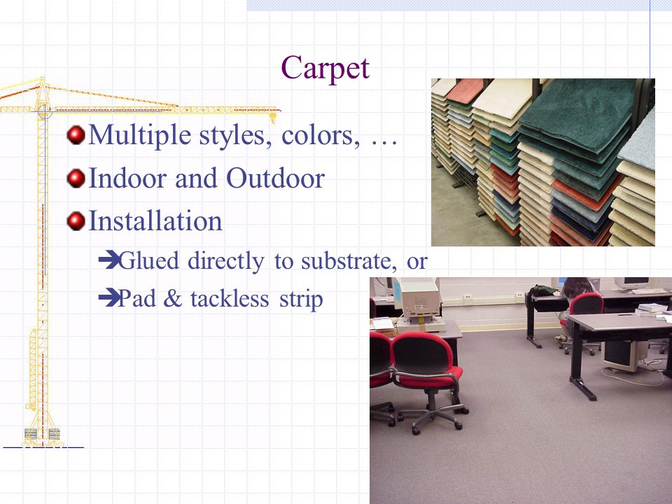 Carpet Multiple styles, colors, … Indoor and Outdoor Installation