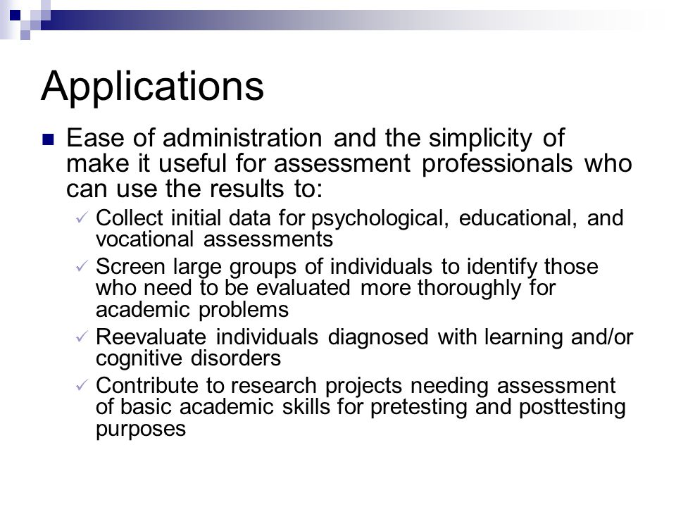 Applications Ease of administration and the simplicity of make it useful for assessment professionals who can use the results to: