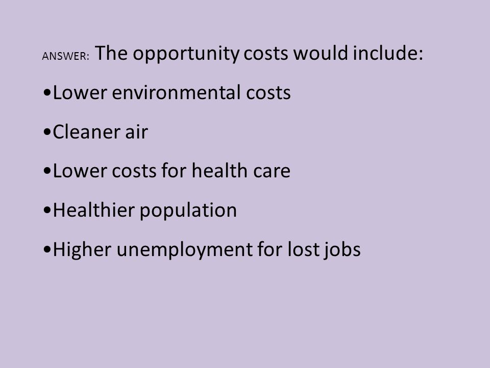 Lower environmental costs Cleaner air Lower costs for health care