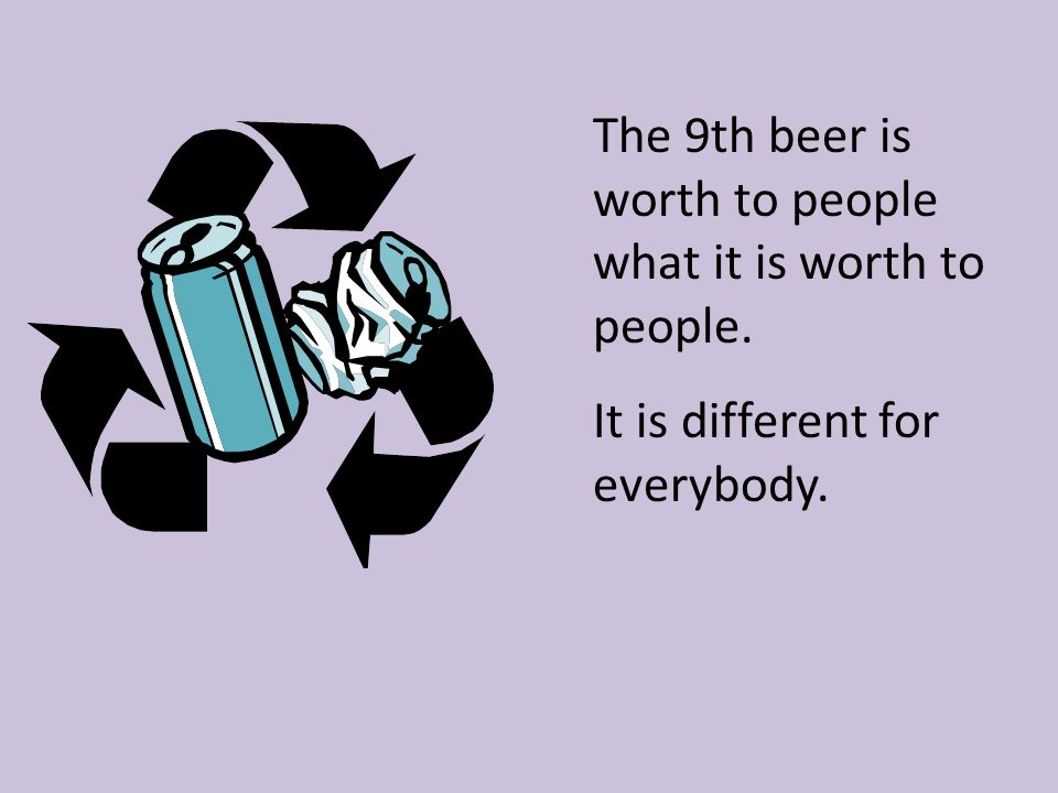 The 9th beer is worth to people what it is worth to people.