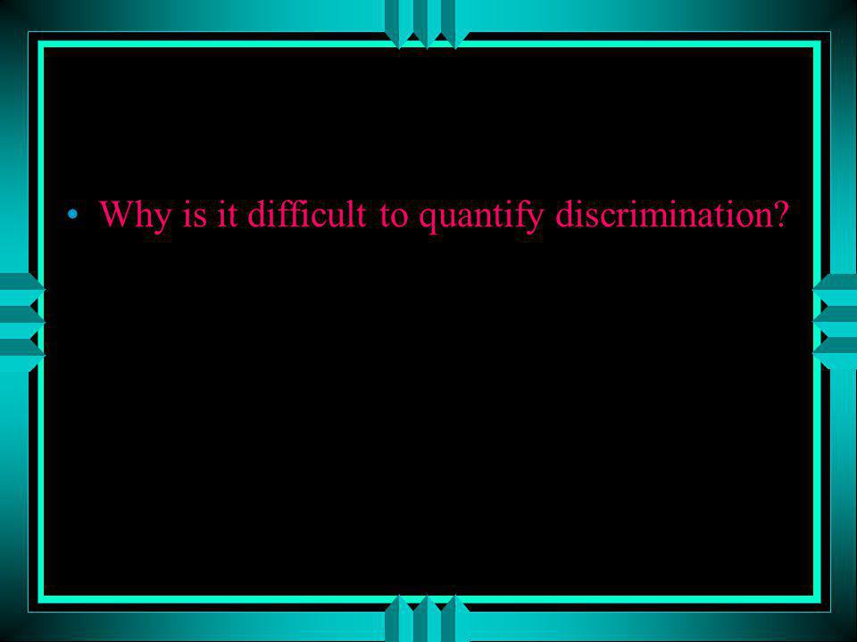 Why is it difficult to quantify discrimination