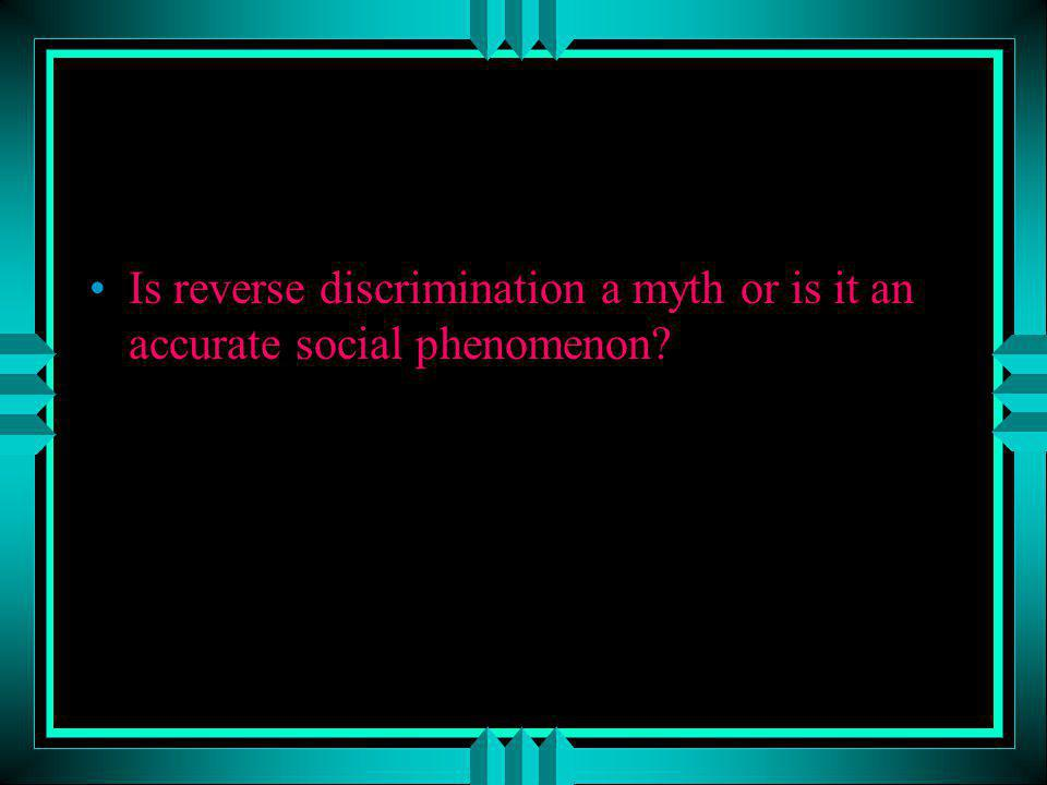 Is reverse discrimination a myth or is it an accurate social phenomenon