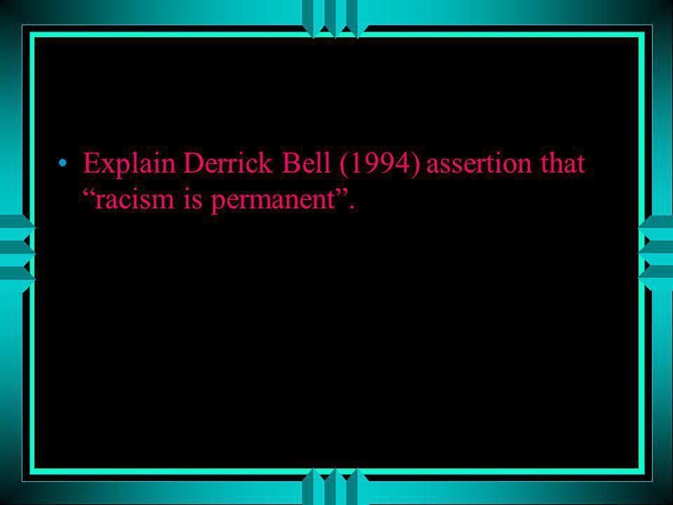 Explain Derrick Bell (1994) assertion that racism is permanent .