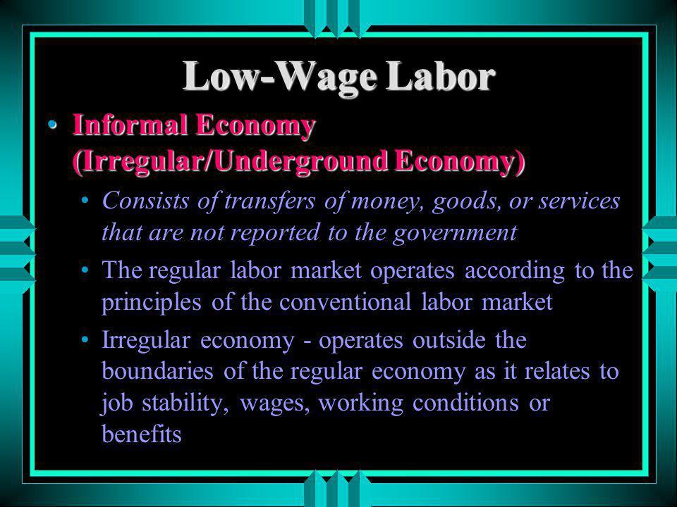 Low-Wage Labor Informal Economy (Irregular/Underground Economy)