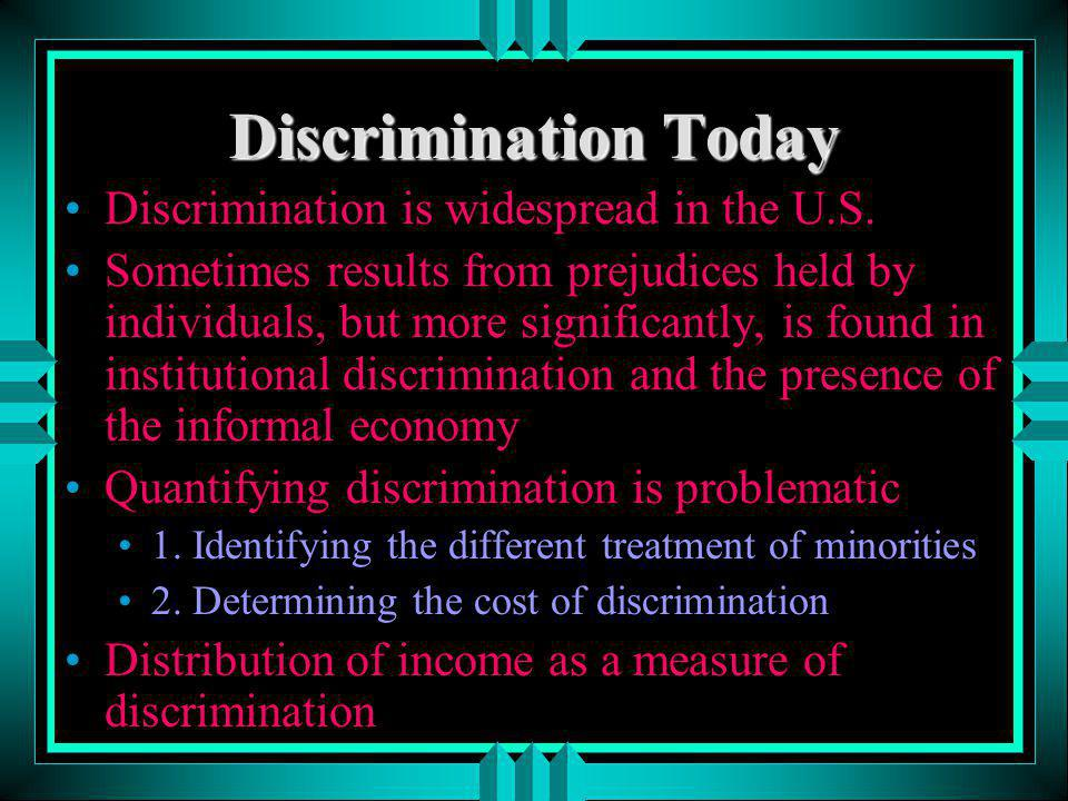 Discrimination Today Discrimination is widespread in the U.S.
