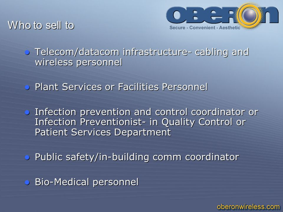 Who to sell to Telecom/datacom infrastructure- cabling and wireless personnel. Plant Services or Facilities Personnel.