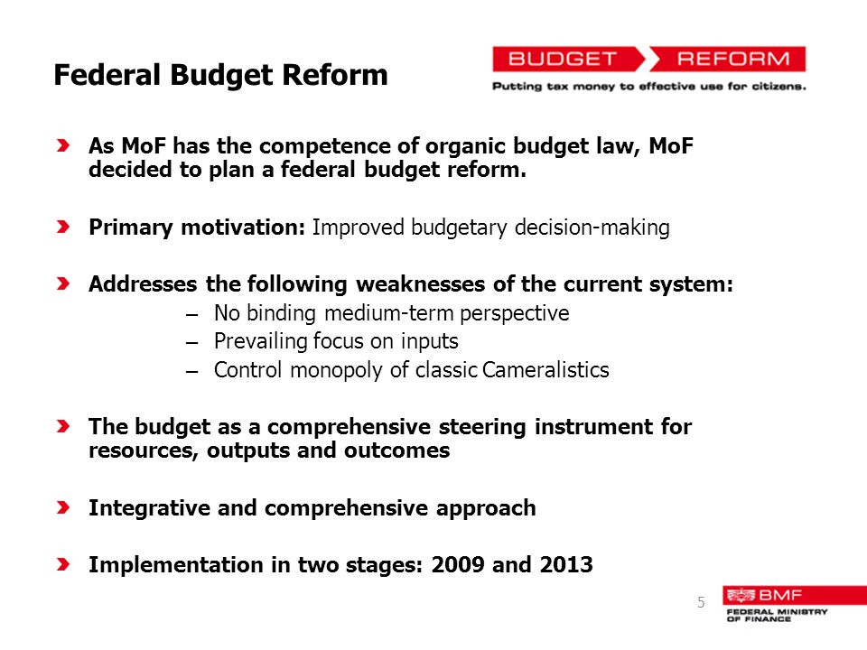 Federal Budget Reform As MoF has the competence of organic budget law, MoF decided to plan a federal budget reform.