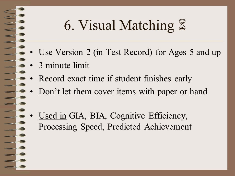 6. Visual Matching  Use Version 2 (in Test Record) for Ages 5 and up