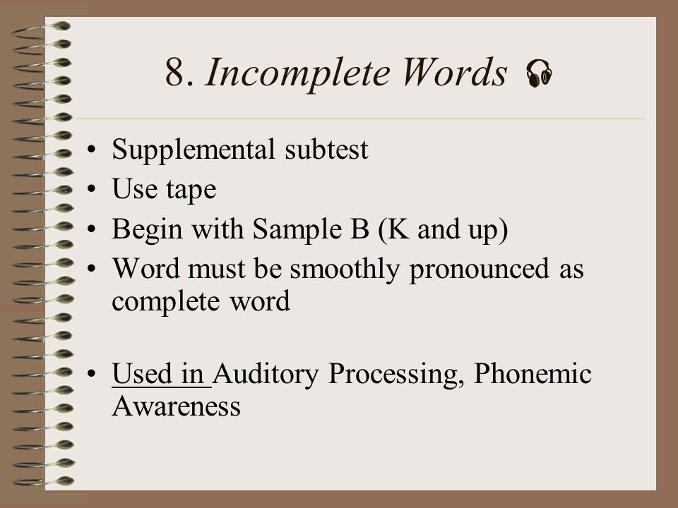 8. Incomplete Words  Supplemental subtest Use tape