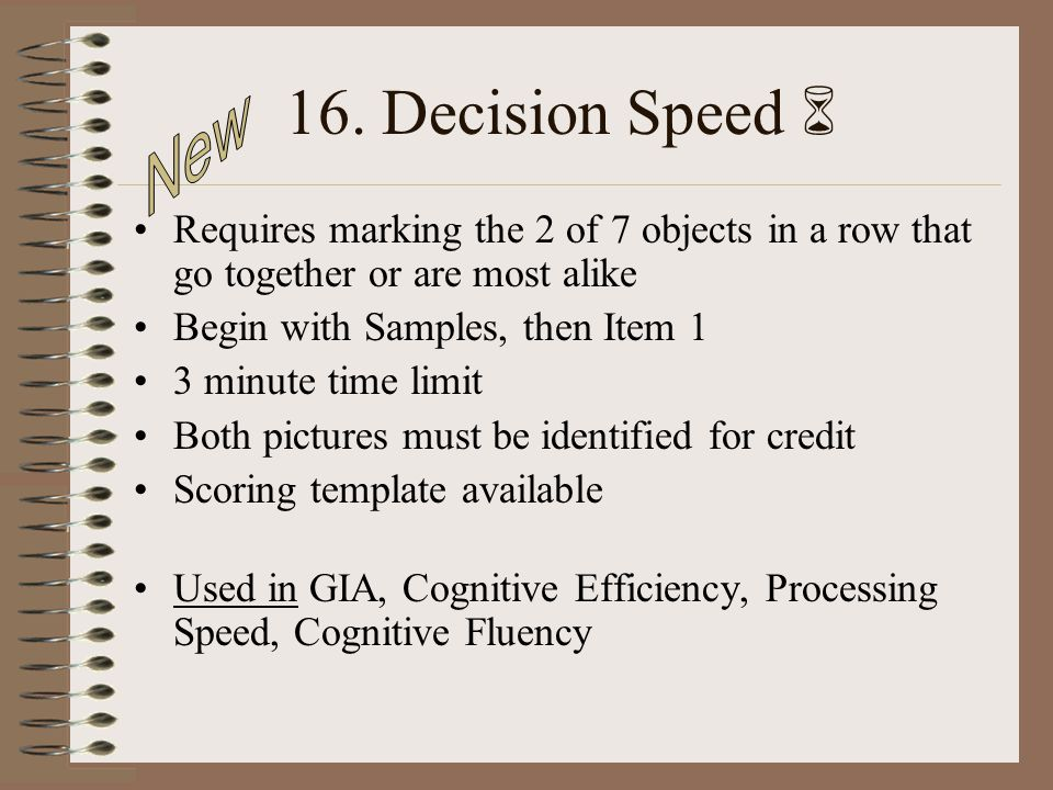16. Decision Speed  New. Requires marking the 2 of 7 objects in a row that go together or are most alike.