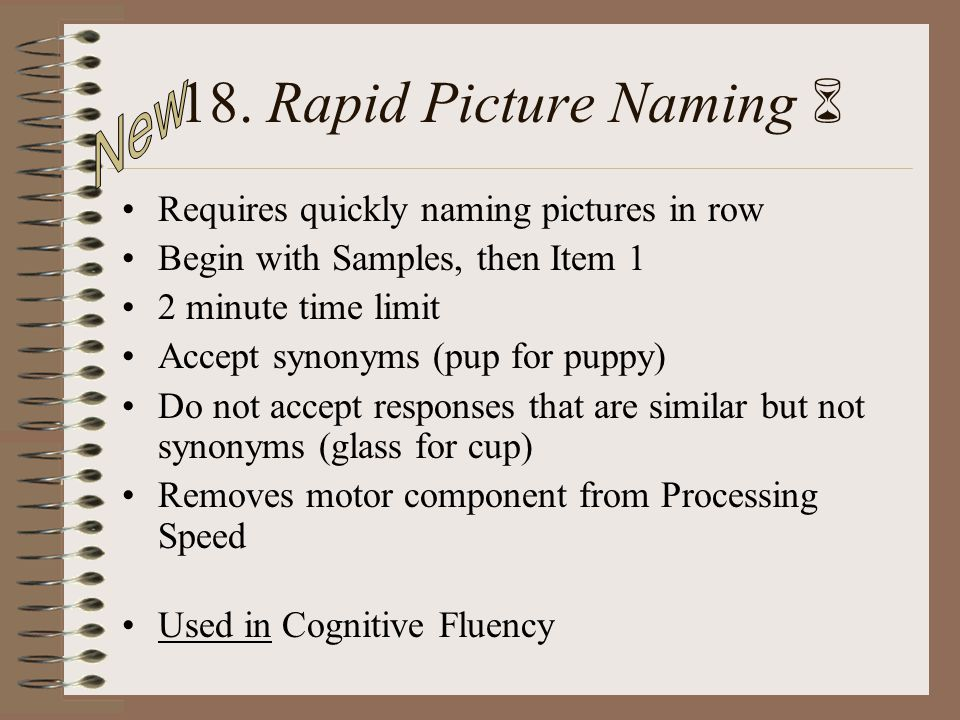 18. Rapid Picture Naming  New Requires quickly naming pictures in row