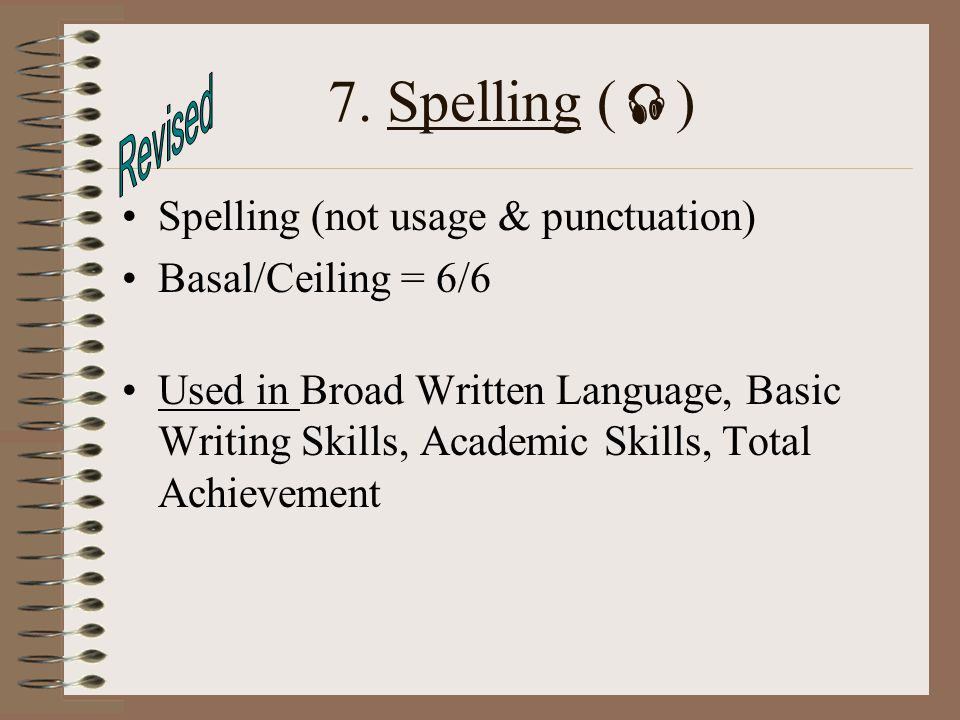 7. Spelling () Revised Spelling (not usage & punctuation)