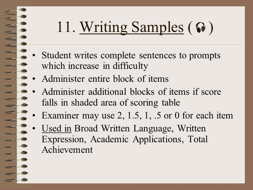 11. Writing Samples () Student writes complete sentences to prompts which increase in difficulty. Administer entire block of items.