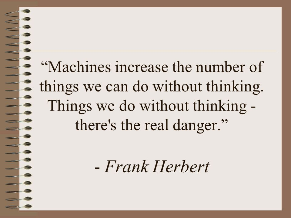 Machines increase the number of things we can do without thinking