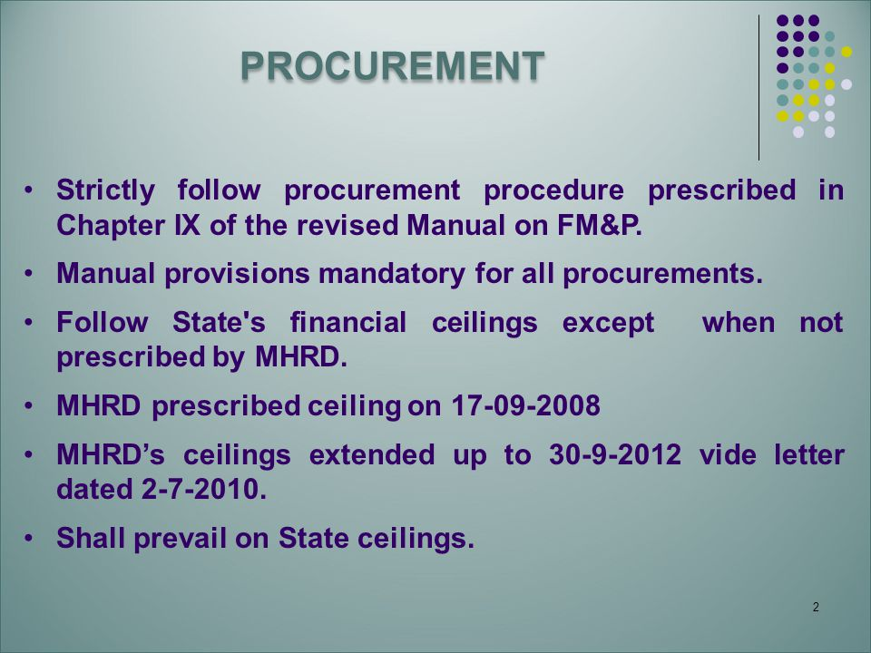 PROCUREMENT Strictly follow procurement procedure prescribed in Chapter IX of the revised Manual on FM&P.