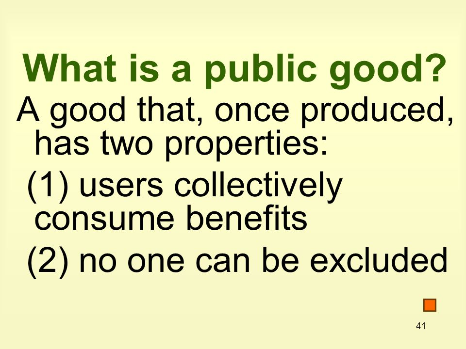 What is a public good A good that, once produced, has two properties: