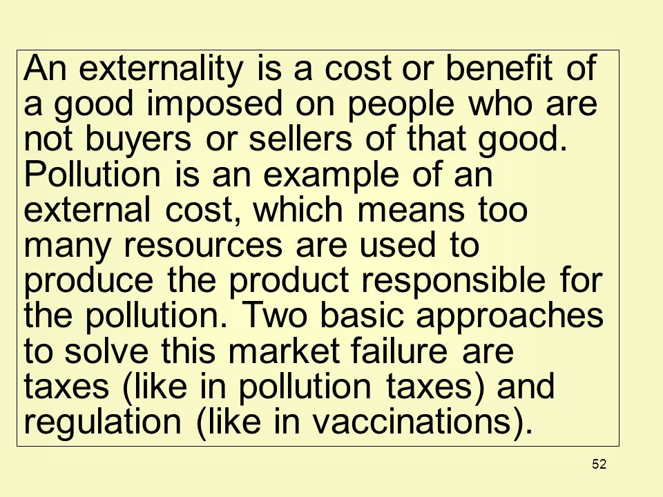 An externality is a cost or benefit of a good imposed on people who are not buyers or sellers of that good.
