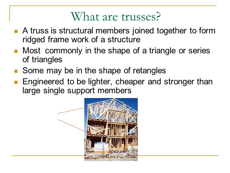 What are trusses A truss is structural members joined together to form ridged frame work of a structure.