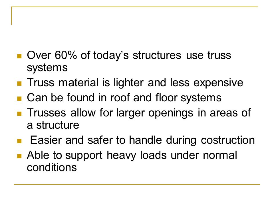 Over 60% of today's structures use truss systems