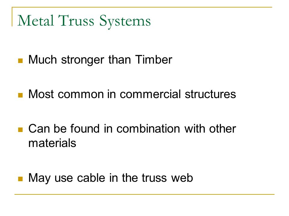 Metal Truss Systems Much stronger than Timber