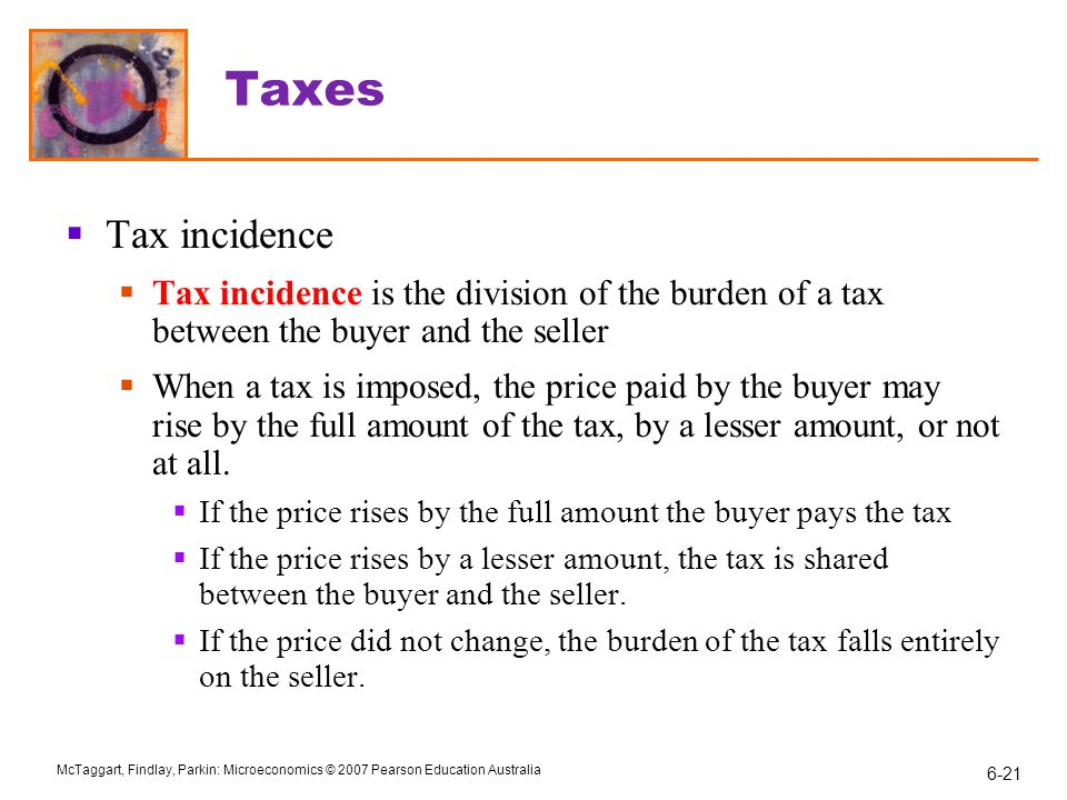 Taxes Tax incidence. Tax incidence is the division of the burden of a tax between the buyer and the seller.