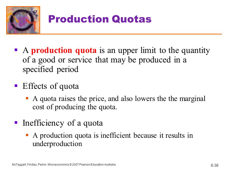 Production Quotas A production quota is an upper limit to the quantity of a good or service that may be produced in a specified period.