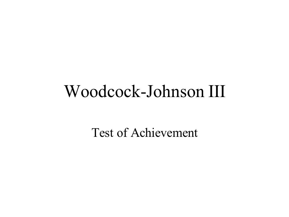 Woodcock-Johnson III Test of Achievement
