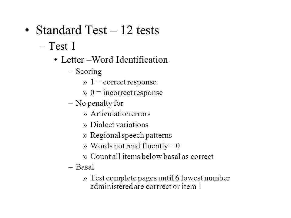 Standard Test – 12 tests Test 1 Letter –Word Identification Scoring