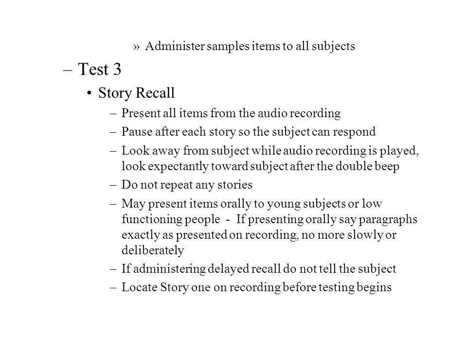 Test 3 Story Recall Administer samples items to all subjects
