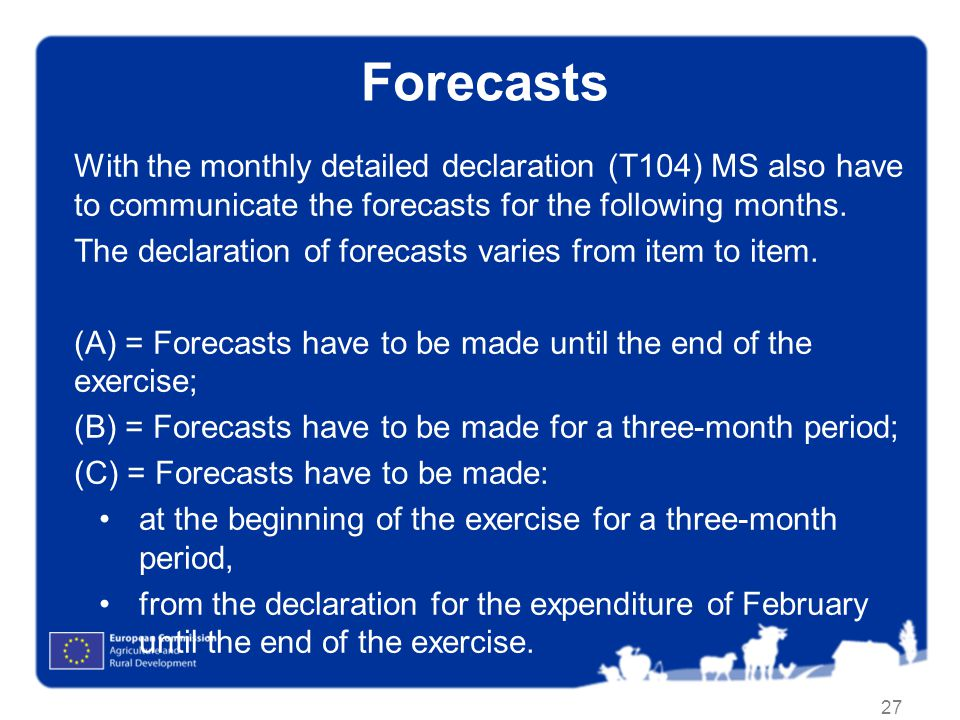 Forecasts With the monthly detailed declaration (T104) MS also have to communicate the forecasts for the following months.