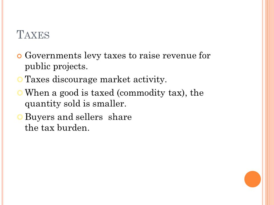 Taxes Governments levy taxes to raise revenue for public projects.