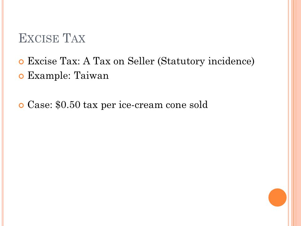Excise Tax Excise Tax: A Tax on Seller (Statutory incidence)
