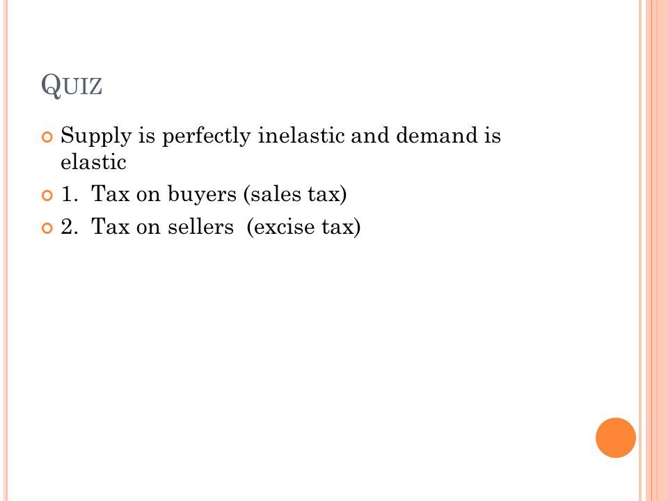 Quiz Supply is perfectly inelastic and demand is elastic