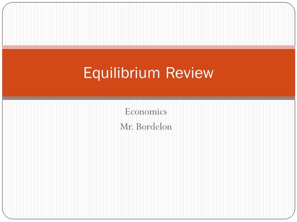 Equilibrium Review Economics Mr. Bordelon