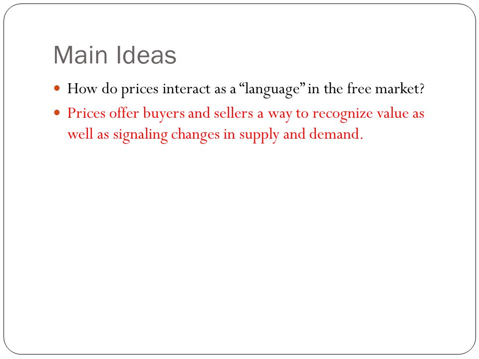 Main Ideas How do prices interact as a language in the free market