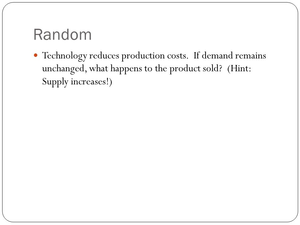 Random Technology reduces production costs.