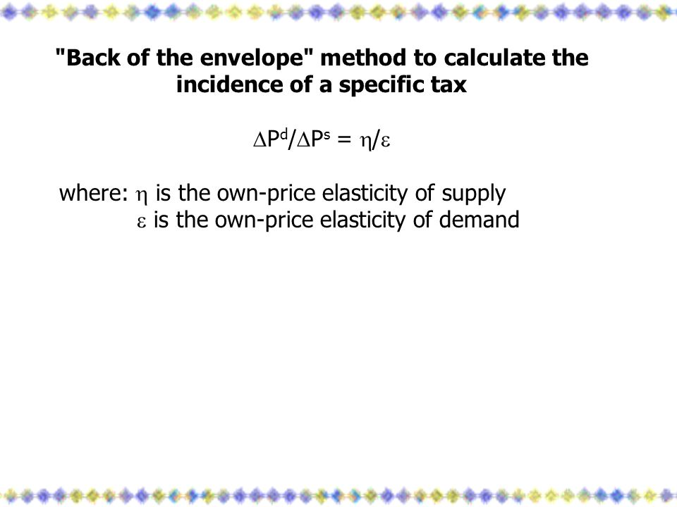 Back of the envelope method to calculate the incidence of a specific tax