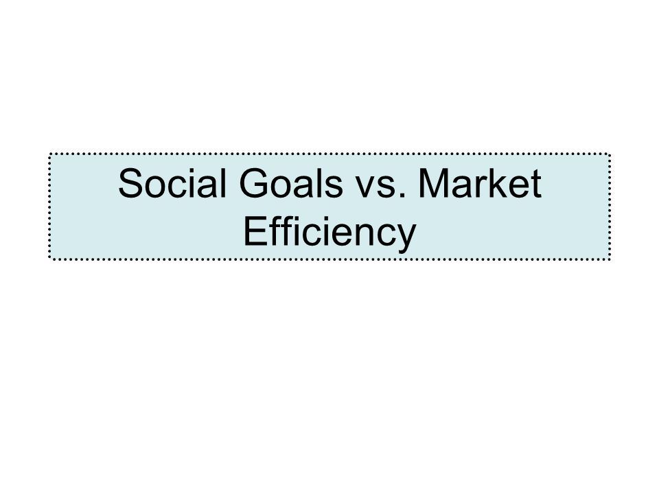 Social Goals vs. Market Efficiency