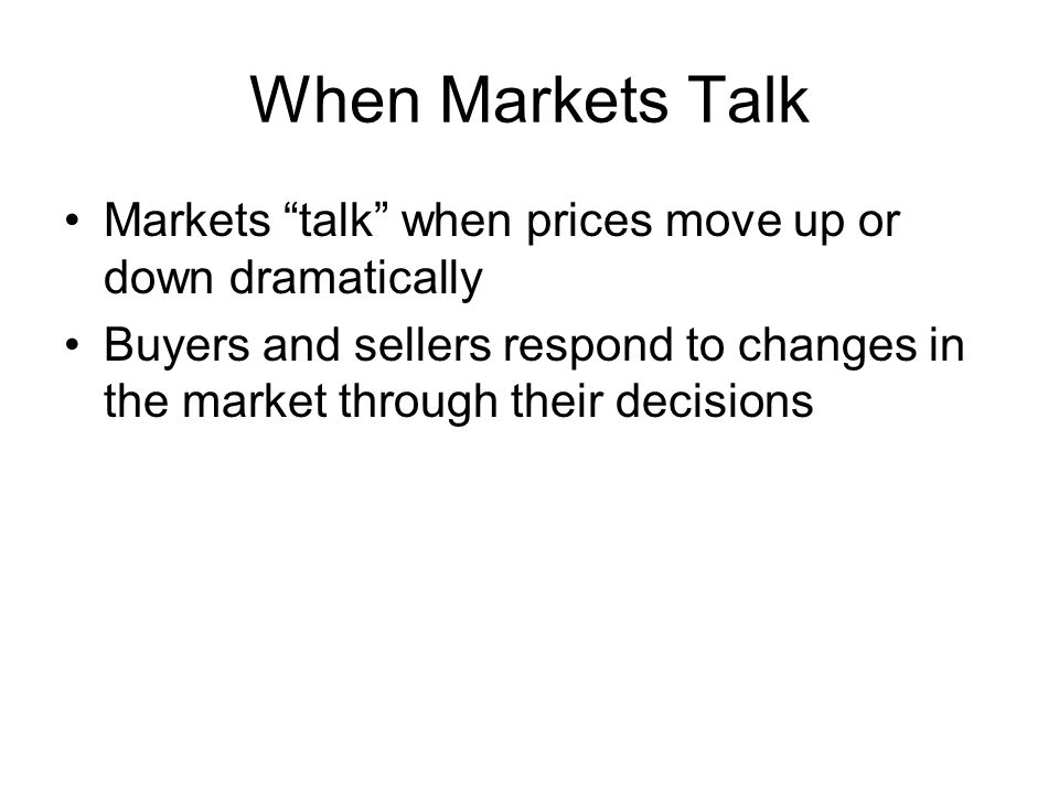 When Markets Talk Markets talk when prices move up or down dramatically.