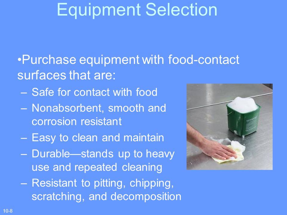 Equipment Selection Purchase equipment with food-contact surfaces that are: Safe for contact with food.