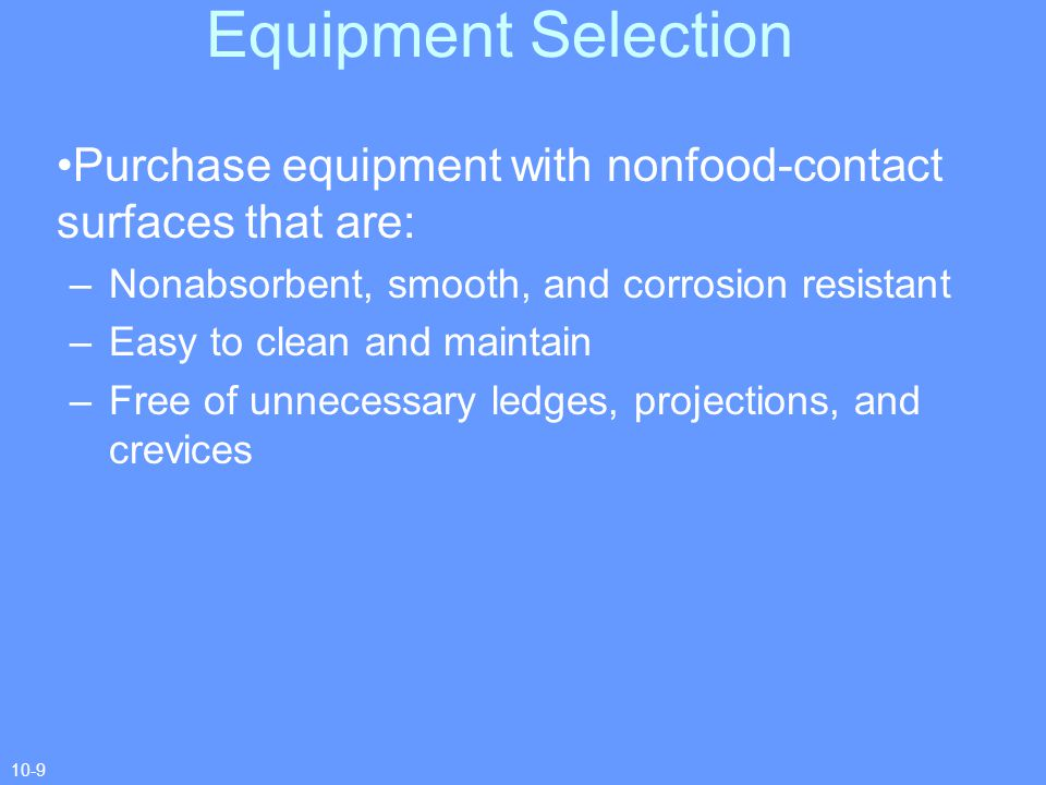 Equipment Selection Purchase equipment with nonfood-contact surfaces that are: Nonabsorbent, smooth, and corrosion resistant.