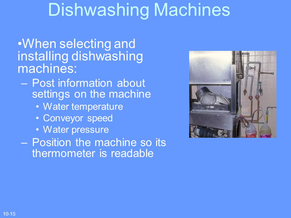 Dishwashing Machines When selecting and installing dishwashing machines: Post information about settings on the machine.