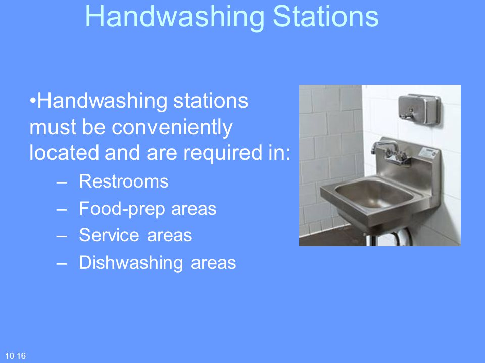 Handwashing Stations Handwashing stations must be conveniently located and are required in: Restrooms.
