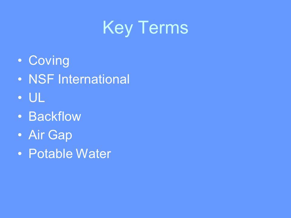 Key Terms Coving NSF International UL Backflow Air Gap Potable Water