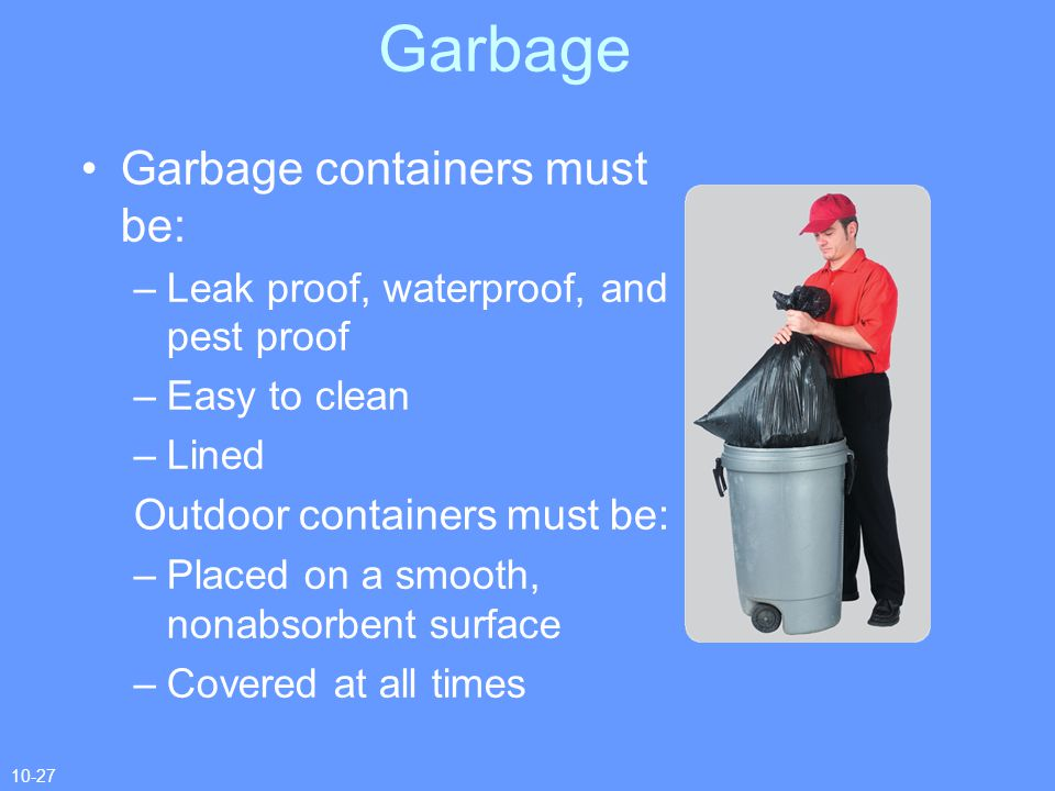 Garbage Garbage containers must be: Outdoor containers must be: