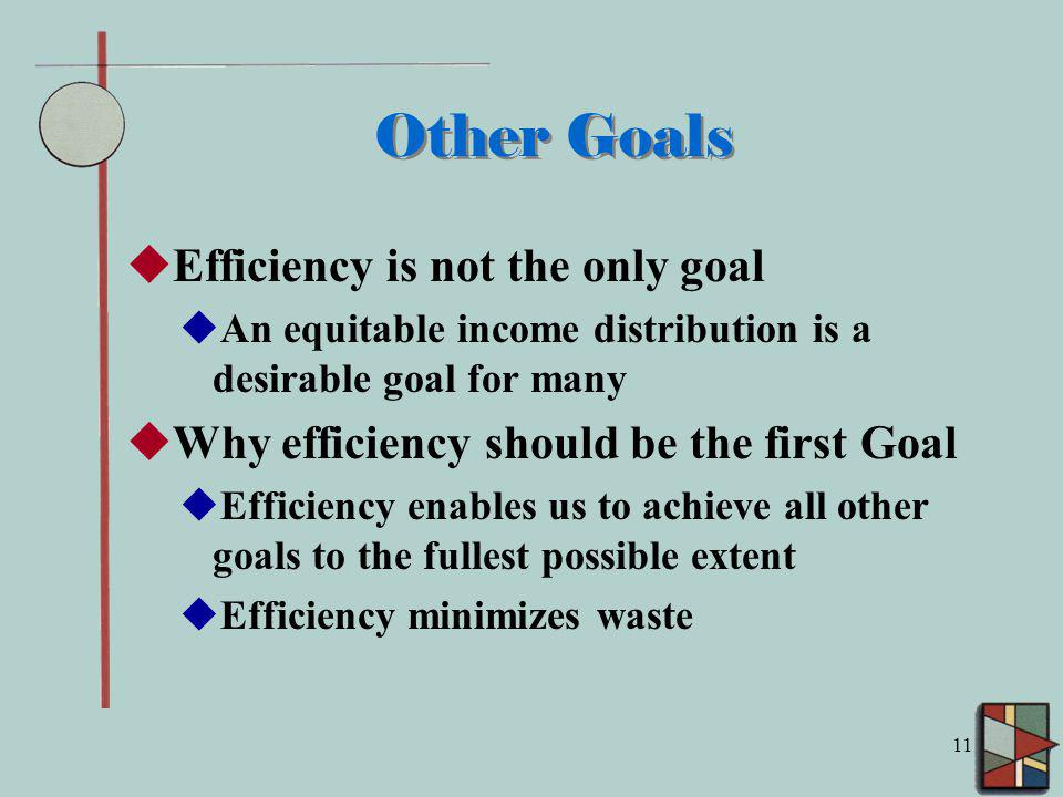 Other Goals Efficiency is not the only goal