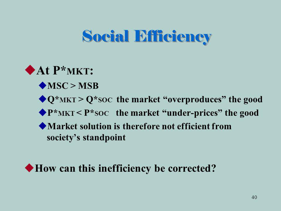 Social Efficiency At P*MKT: How can this inefficiency be corrected