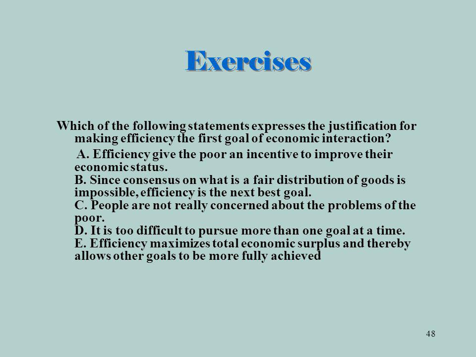 Exercises Which of the following statements expresses the justification for making efficiency the first goal of economic interaction