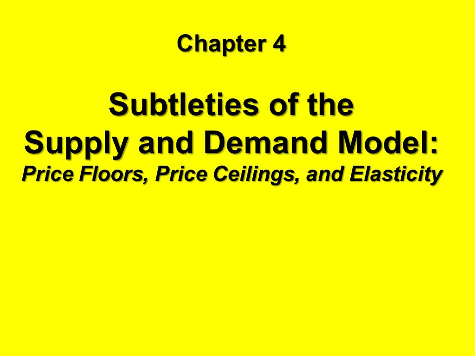 Supply and Demand Model: Price Floors, Price Ceilings, and Elasticity